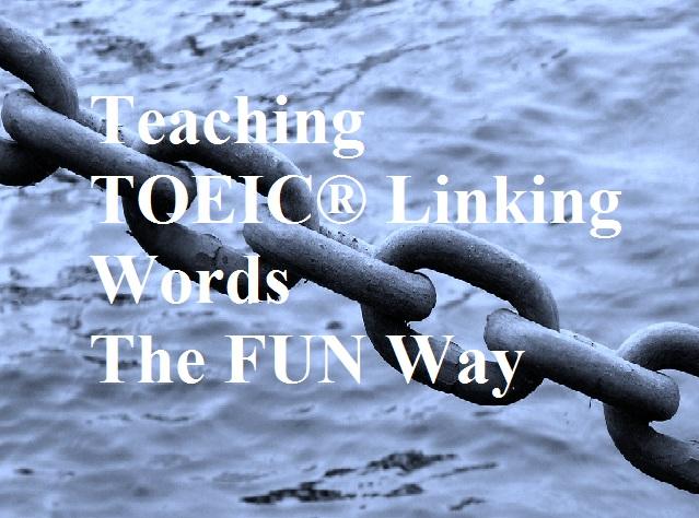 Teaching TOEIC Linking Words the fun Way